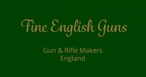 Fine English Guns, Gun & Rifle Makers, England